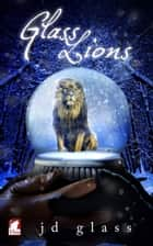 Glass Lions ebook by JD Glass