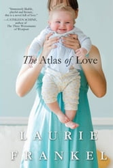 The Atlas of Love - A Novel ebook by Laurie Frankel