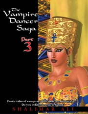 The Vampire Dancer Saga - Part 3 ebook by Shalimar Ali
