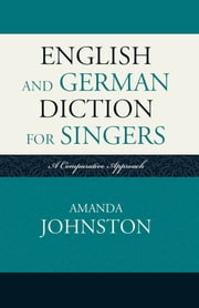 English and German Diction for Singers - A Comparative Approach ebook by Amanda Johnston