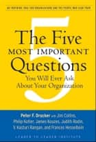 The Five Most Important Questions You Will Ever Ask About Your Organization ebook by Peter F. Drucker,Frances Hesselbein Leadership Institute