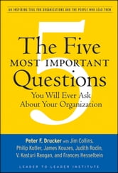 The Five Most Important Questions You Will Ever Ask About Your Organization ebook by Peter F. Drucker