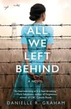 All We Left Behind ebook by Danielle R. Graham