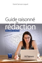 Guide raisonné de rédaction - De l'idée au texte ebook by Kobo.Web.Store.Products.Fields.ContributorFieldViewModel