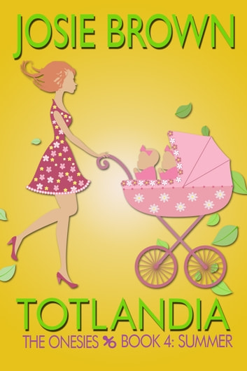 Totlandia: Book 4 - The Onesies - Summer ebook by Josie Brown