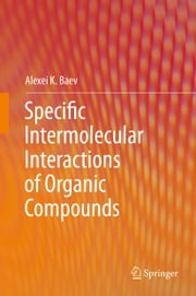 Specific Intermolecular Interactions of Organic Compounds ebook by Alexei K. Baev