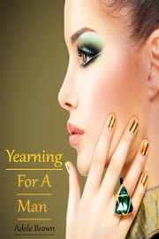 Yearning For A Man ebook by Adele Brown
