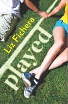 Played ebook by Liz Fichera