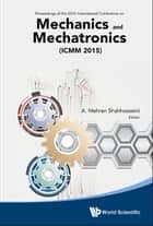 Mechanics and Mechatronics (ICMM2015) - Proceedings of the 2015 International Conference on Mechanics and Mechatronics (ICMM2015) ebook by A Mehran Shahhosseini
