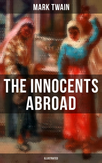 The Innocents Abroad Illustrated Ebook By Mark Twain
