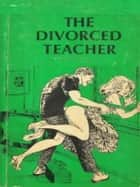 The Divorced Teacher - Adult Erotica ebook by Sand Wayne