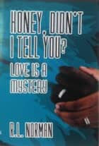 HONEY, DIDN'T I TELL YOU? - Love is a Mystery ebook by R. L. Norman