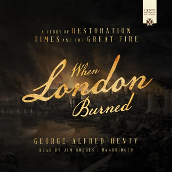 When London Burned - A Story of Restoration Times and the Great Fire audiobook by George Alfred Henty