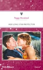 Her Lone Star Protector ebook by Peggy Moreland
