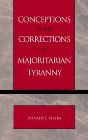 Conceptions of and Corrections to Majoritarian Tyranny ebook by Donald L. Beahm