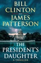 The President's Daughter ebook by President Bill Clinton, James Patterson