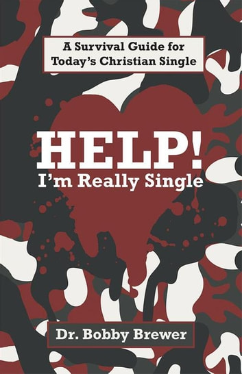 Help! I'm Really Single - A Survival Guide for Today'S Christian Single ebook by Dr. Bobby Brewer
