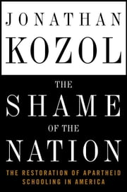The Shame of the Nation - The Restoration of Apartheid Schooling in America ebook by Jonathan Kozol