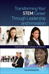 Transforming Your STEM Career Through Leadership and Innovation - Inspiration and Strategies for Women ebook by Pamela McCauley Bush