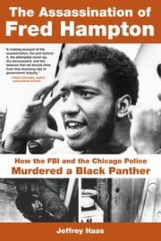The Assassination of Fred Hampton - How the FBI and the Chicago Police Murdered a Black Panther ebook by Jeffrey Haas