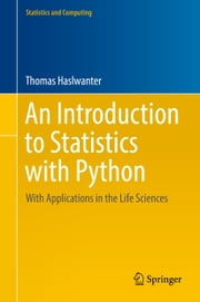 An Introduction to Statistics with Python - With Applications in the Life Sciences ebook by Thomas Haslwanter