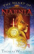 The Heart of the Chronicles of Narnia - Knowing God Here by Finding Him There ebook by Thomas Williams
