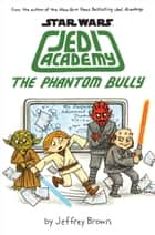 The Phantom Bully (Star Wars: Jedi Academy #3) ebook by Jeffrey Brown, Jeffrey Brown