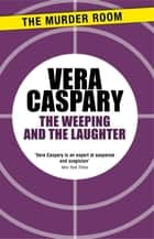 The Weeping and The Laughter ebook by Vera Caspary