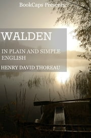 Walden In Plain and Simple English (Includes Study Guide, Complete Unabridged Book, Historical Context, Biography, and Character Index) ebook by BookCaps