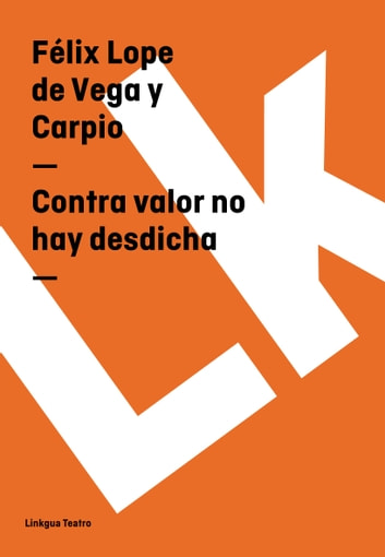 Contra valor no hay desdicha ebook by Félix Lope de Vega y Carpio