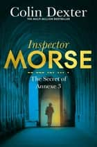 The Secret of Annexe 3 ebook by Colin Dexter