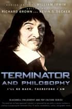 Terminator and Philosophy ebook by William Irwin,Richard Brown,Kevin S. Decker