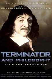 Terminator and Philosophy - I'll Be Back, Therefore I Am ebook by William Irwin,Richard Brown,Kevin S. Decker