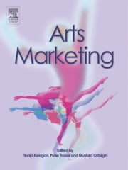 Arts Marketing ebook by Finola Kerrigan,Peter Fraser,Mustafa Ozbilgin