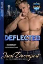 Deflected - Game On in Seattle ebook by Jami Davenport