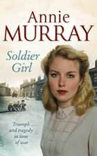 Soldier Girl ebook by Annie Murray