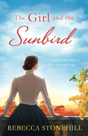 The Girl and the Sunbird - East Africa 1903: A beautiful, epic story of love, loss and hope ebook by Rebecca Stonehill