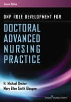 DNP Role Development for Doctoral Advanced Nursing Practice ebook by H. Michael Dreher, PhD, RN,...