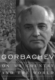 Gorbachev - On My Country and the World ebook by Mikhail Gorbachev,George Shriver