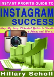 Instant Profits Guide to Instagram Success ebook by Hillary Scholl