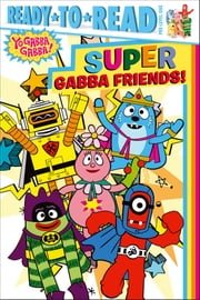 Super Gabba Friends! - with audio recording ebook by Tina Gallo,Parker Jacobs