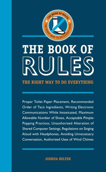 The Book of Rules - The Right Way to Do Everything ebook by Joshua Belter