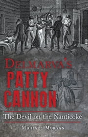 Delmarva's Patty Cannon - The Devil on the Nanticoke ebook by Michael Morgan