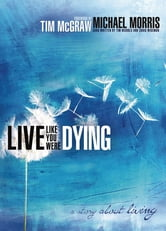 Live Like You Were Dying ebook by Michael Morris