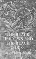 The Black Hebrews and the Black Christ, Volumes 1-3 (The Complete Set) ebook by Aylmer Von Fleischer