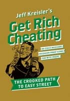 Get Rich Cheating - The Crooked Path to Easy Street ebook by Jeff Kreisler