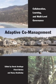 Adaptive Co-Management - Collaboration, Learning, and Multi-Level Governance ebook by Derek Armitage,Fikret Berkes,Nancy Doubleday