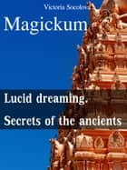 Мagickum Lucid dreaming. Secrets of the ancients ebook by Victoria Socolova