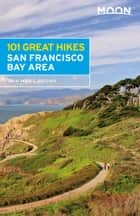 Moon 101 Great Hikes San Francisco Bay Area ebook by Ann Marie Brown