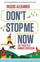 Don't Stop Me Now - 26.2 Tales of a Runner's Obsession ebook by Mr. Vassos Alexander, Chris Evans